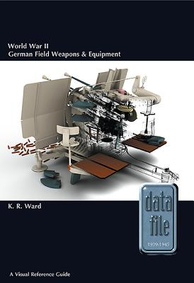 World War II German Field Weapons & Equipment: A Visual Reference Guide (Datafile 1939-45 #1) Cover Image