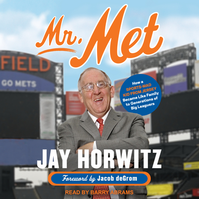 Mr. Met: How a Sports-Mad Kid from Jersey Became Like Family to Generations of Big Leaguers Cover Image