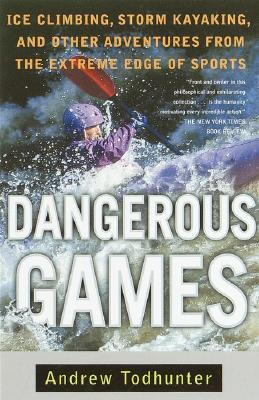 Dangerous Games: Ice Climbing, Storm Kayaking, and Other Adventures from the Extreme Edge of Sports Cover Image