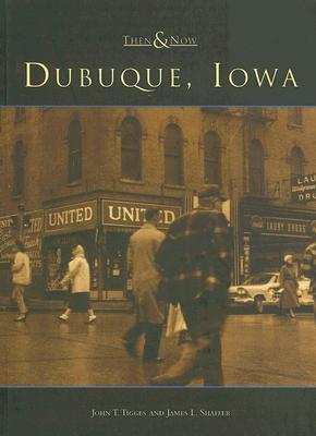 Dubuque, Iowa (Then & Now (Arcadia)) Cover Image