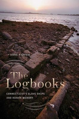 The Logbooks: Connecticut's Slave Ships and Human Memory (Driftless Connecticut Series & Garnet Books) Cover Image