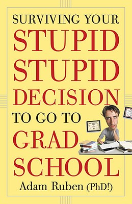 Surviving Your Stupid, Stupid Decision to Go to Grad School Cover