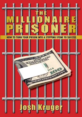 The Millionaire Prisoner: How to Turn Your Prison Into a Stepping-Stone to Succe$$ Cover Image