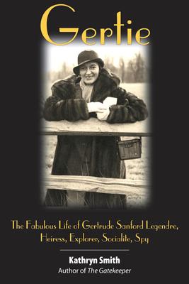 Gertie: The Fabulous Life of Gertrude Sanford Legendre, Heiress, Explorer, Socialite, Spy Cover Image