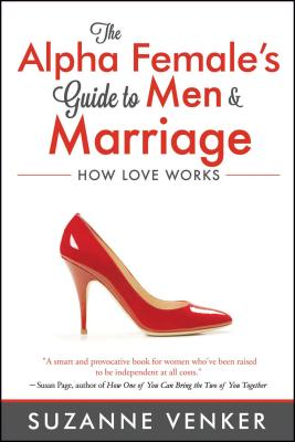 Cover for The Alpha Female's Guide to Men and Marriage