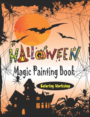 Halloween Magic Painting Book: Halloween Coloring Books for Kids Ages 4-8: A Collection of Fun and Easy Happy Halloween Coloring Pages for Kids, Todd Cover Image