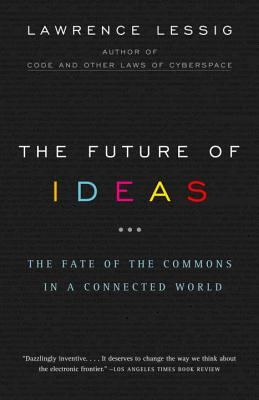 The Future of Ideas: The Fate of the Commons in a Connected World Cover Image