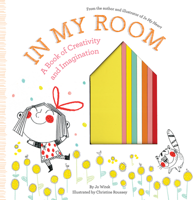 In My Room: A Book of Creativity and Imagination by Jo Witek