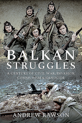 Balkan Struggles: A Century of Civil War, Invasion, Communism and Genocide Cover Image