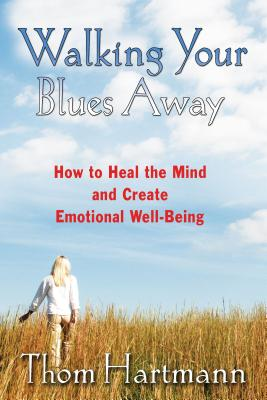 Walking Your Blues Away: How to Heal the Mind and Create Emotional Well-Being Cover Image