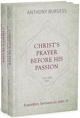 Christ's Prayer Before His Passion: Expository Sermons on John 17, 2 Volumes Cover Image