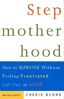 Stepmotherhood: How to Survive Without Feeling Frustrated, Left Out, or Wicked Cover Image