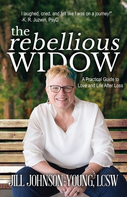 The Rebellious Widow: A Practical Guide to Love and Life After Loss Cover Image