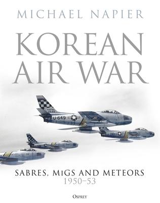 Korean Air War: Sabres, MiGs and Meteors, 1950–53 Cover Image