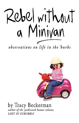 Rebel Without a Minivan: Observations on Life in the 'Burbs Cover Image