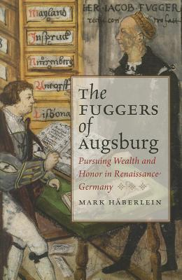 The Fuggers of Augsburg: Pursuing Wealth and Honor in Renaissance Germany (Studies in Early Modern German History) Cover Image