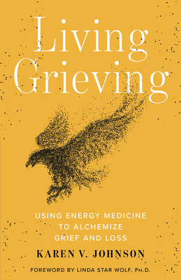 Living Grieving: Using Energy Medicine to Alchemize Grief and Loss Cover Image