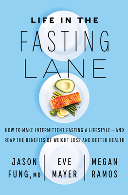 Life in the Fasting Lane: How to Make Intermittent Fasting a Lifestyle—and Reap the Benefits of Weight Loss and Better Health Cover Image