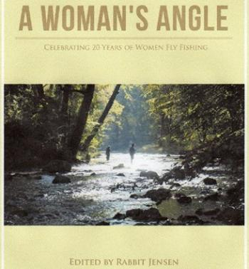 A Woman's Angle: Celebrating 20 Years of Women Fly Fishing Cover Image