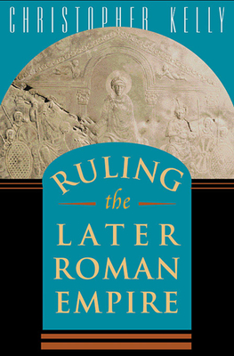 Cover for Ruling the Later Roman Empire (Revealing Antiquity #15)