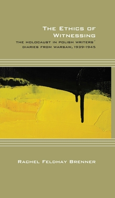 The Ethics of Witnessing: The Holocaust in Polish Writers' Diaries from Warsaw, 1939-1945 (Cultural Expressions) Cover Image
