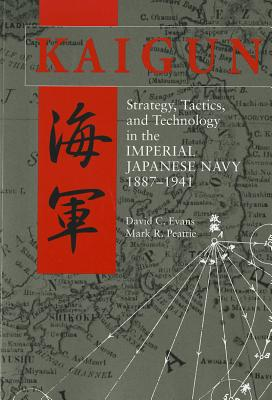 Kaigun: Strategy, Tactics, and Technology in the Imperial Japanese Navy, 1887-1941 Cover Image