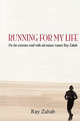 Running for My Life: On the Extreme Road with Adventure Runner Ray Zahab Cover Image
