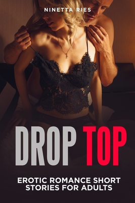 Drop Top: Explicit and Forbidden Erotic Hot Sexy Stories for Naughty Adult Box Set Collection Cover Image