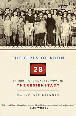 The Girls of Room 28: Friendship, Hope, and Survival in Theresienstadt Cover Image