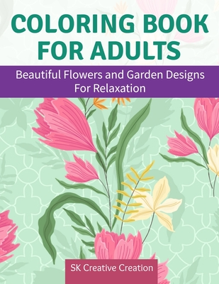 Coloring Book for Adults: Beautiful Flowers and Garden Designs - Giant Adult Coloring Book with Stress Relieving Designs for Relaxation Cover Image