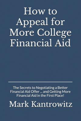How to Appeal for More College Financial Aid: The Secrets to Negotiating a Better Financial Aid Offer ... and Getting More Financial Aid in the First Cover Image