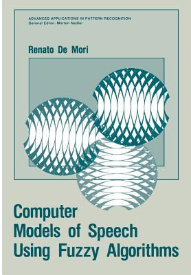 Computer Models of Speech Using Fuzzy Algorithms (Advanced Applications in Pattern Recognition) Cover Image