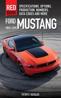 Ford Mustang Red Book 1964 1/2-2015: Specifications, Options, Production Numbers, Data Codes, and More Cover Image