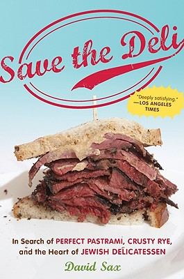 Save the Deli: In Search of Perfect Pastrami, Crusty Rye, and the Heart of Jewish Delicatessen Cover Image