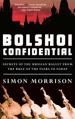 Bolshoi Confidential: Secrets of the Russian Ballet from the Rule of the Tsars to Today Cover Image