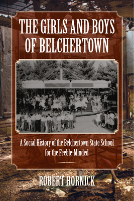 The Girls and Boys of Belchertown: A Social History of the Belchertown State School for the Feeble-Minded Cover Image