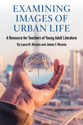 Examining Images of Urban Life: A Resource for Teachers of Young Adult Literature Cover Image