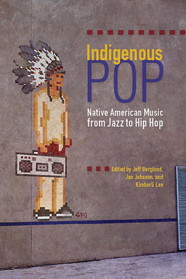 Indigenous Pop: Native American Music from Jazz to Hip Hop Cover Image