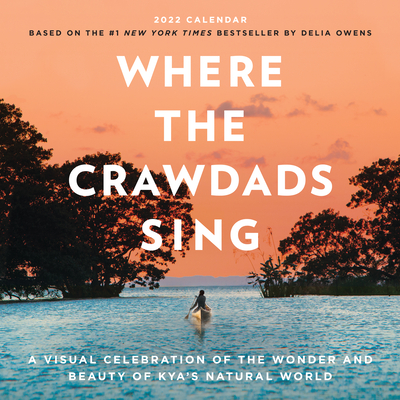 Where the Crawdads Sing Wall Calendar 2022: A Visual Celebration of the Wonder and Beauty  of Kya's Natural World. Cover Image