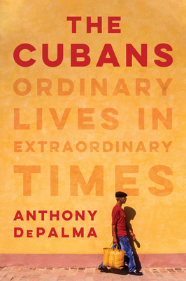 The Cubans: Ordinary Lives in Extraordinary Times Cover Image