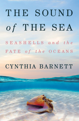 The Sound of the Sea: Seashells and the Fate of the Oceans Cover Image