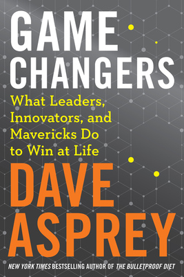 Game Changers: What Leaders, Innovators, and Mavericks Do to Win at Life Cover Image