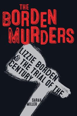 The Borden Murders: Lizzie Borden and the Trial of the Century Cover Image