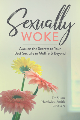 Sexually Woke: Awaken the Secrets to Your Best Sex Life in Midlife & Beyond Cover Image