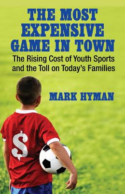 The Most Expensive Game in Town: The Rising Cost of Youth Sports and the Toll on Today's Families Cover Image