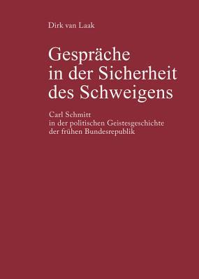 Gespräche in Der Sicherheit Des Schweigens: Carl Schmitt in Der Politischen Geistesgeschichte Der Frühen Bundesrepublik Cover Image