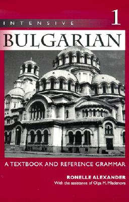 Intensive Bulgarian 1: A Textbook and Reference Grammar Cover Image