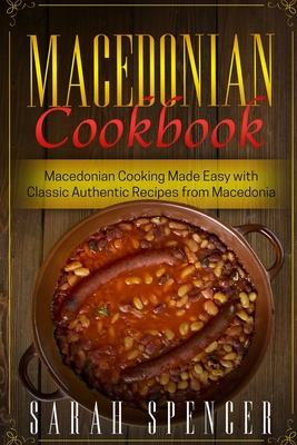 Macedonian Cookbook: Macedonian Cooking Made Easy with Classic Authentic Recipes from Macedonia ***Black & White Edition*** Cover Image
