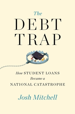 The Debt Trap: How Student Loans Became a National Catastrophe Cover Image