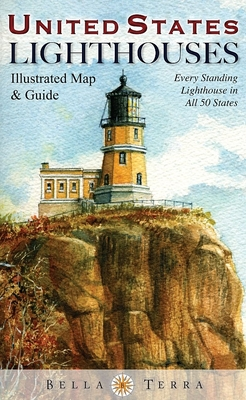 United States Lighthouses Illustrated Map & Guide: Every Standing Lighthouse in All 50 States Cover Image